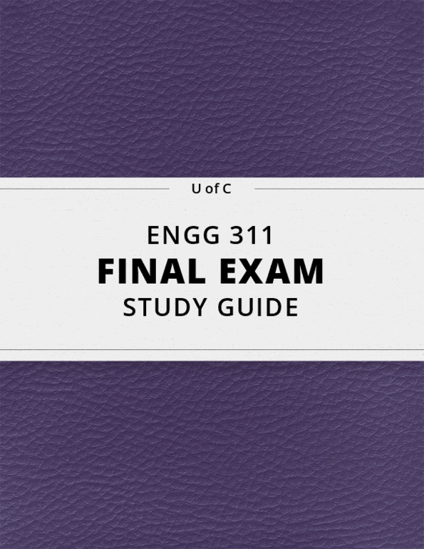 ENGG 311- Final Exam Guide - Comprehensive Notes for the exam ( 54 pages  long!)
